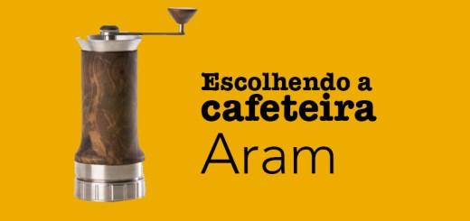 Cafeteira Aram: escolhendo a cafeteira