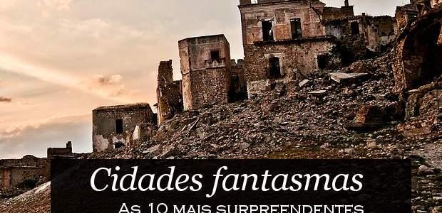 Cidades fantasmas: as 10 mais surpreendentes!