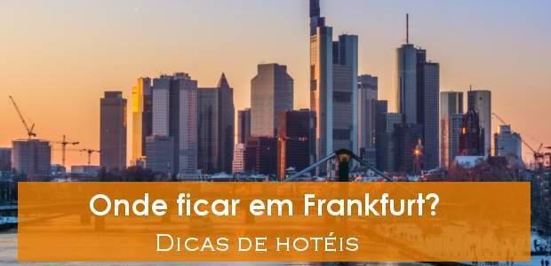 Onde ficar em Frankfurt? Dicas de hotéis!