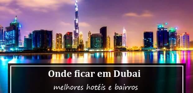 Onde ficar em Dubai, nos Emirados Árabes? Dicas de Hotéis!