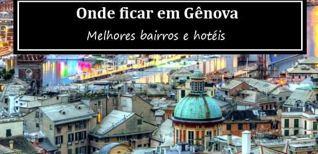 Onde Ficar em Gênova, na Itália? Melhores Hotéis e Bairros!