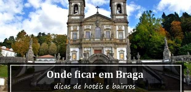 Onde ficar em Braga, Portugal? Hotéis e Bairros!