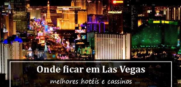 Onde Ficar em Las Vegas? Melhores Hotéis em Las Vegas e Cassinos!