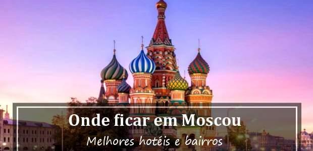 Onde ficar em Moscou, Rússia? Hotéis em Moscou e Bairros!