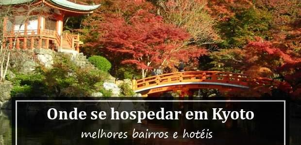 Onde ficar em Kyoto, Japão? Dicas de Bairros e Hotel em Kyoto!