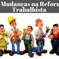 principais mudanças na reforma trabalhista boas e ruins
