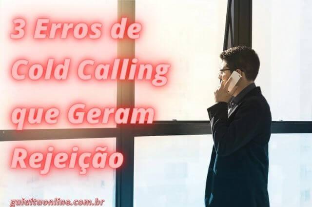3 Erros de Cold Calling que Geram Rejeição e Congelam suas Vendas