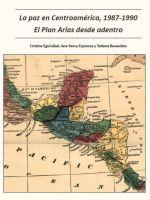 La paz en Centroamérica, 1987-1990: El Plan Arias desde adentro
