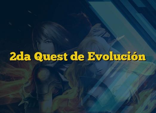 2da Quest de Evolución