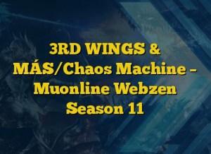 3RD WINGS & MÁS/Chaos Machine – Muonline Webzen Season 11