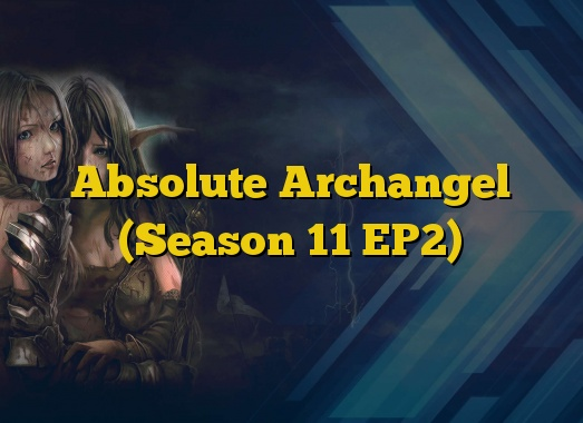 Absolute Archangel (Season 11 EP2)