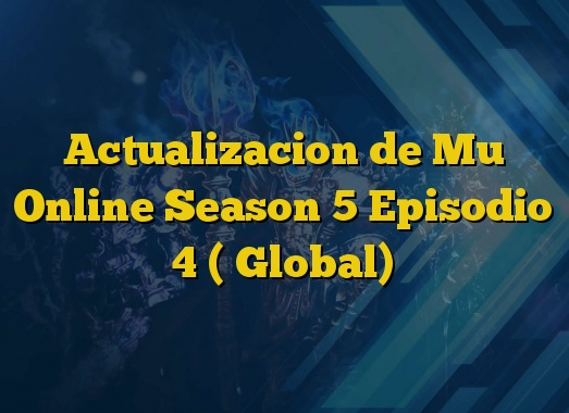 Actualizacion de Mu Online Season 5 Episodio 4 ( Global)