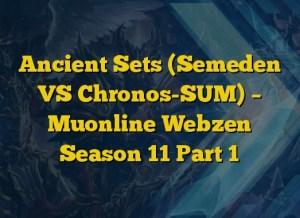 Ancient Sets (Semeden VS Chronos-SUM) – Muonline Webzen Season 11 Part 1
