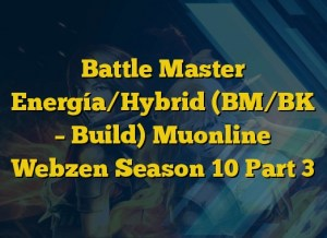 Battle Master Energía/Hybrid (BM/BK – Build)  Muonline Webzen Season 10 Part 3