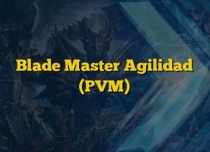 Blade Master Agilidad (PVM)