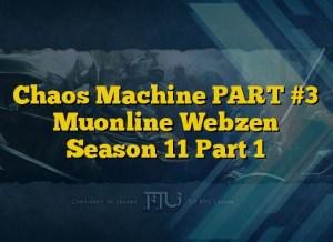 Chaos Machine PART #3 Muonline Webzen Season 11 Part 1