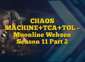 CHAOS MACHINE+TCA+TOL – Muonline Webzen Season 11 Part 2