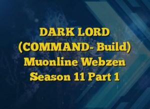 DARK LORD (COMMAND- Build) Muonline Webzen Season 11 Part 1