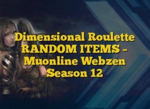 Dimensional Roulette RANDOM ITEMS – Muonline Webzen Season 12