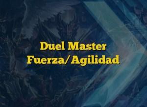 Duel Master Fuerza/Agilidad