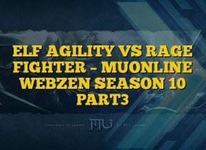 ELF AGILITY VS RAGE FIGHTER – MUONLINE WEBZEN SEASON 10 PART3
