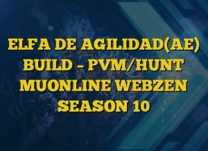 ELFA DE AGILIDAD(AE) BUILD – PVM/HUNT MUONLINE WEBZEN SEASON 10