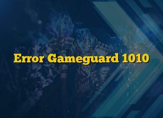 Error Gameguard 1010