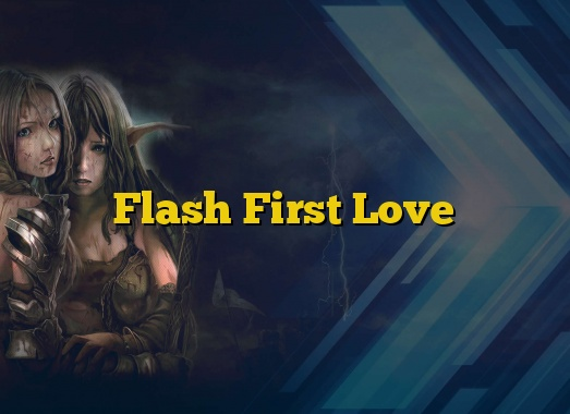 Flash First Love