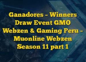 Ganadores – Winners Draw Event GMO Webzen & Gaming Peru – Muonline Webzen Season 11 part 1