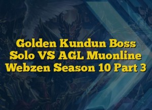 Golden Kundun Boss Solo VS AGL Muonline Webzen Season 10 Part 3