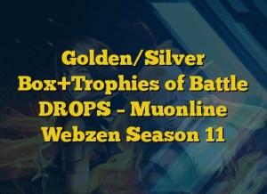Golden/Silver Box+Trophies of Battle DROPS – Muonline Webzen Season 11