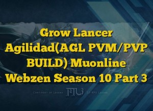 Grow Lancer Agilidad(AGL PVM/PVP BUILD) Muonline Webzen Season 10 Part 3