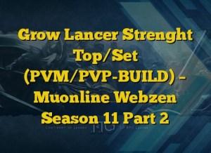 Grow Lancer Strenght Top/Set (PVM/PVP-BUILD) – Muonline Webzen Season 11 Part 2
