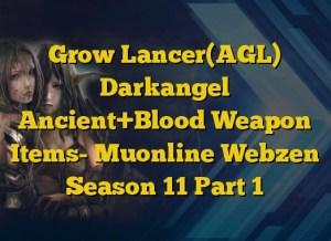 Grow Lancer(AGL) Darkangel Ancient+Blood Weapon Items- Muonline Webzen Season 11 Part 1