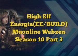 High Elf Energía(EE/BUILD) Muonline Webzen Season 10 Part 3