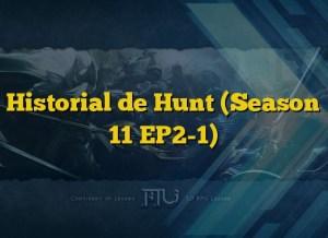 Historial de Hunt (Season 11 EP2-1)