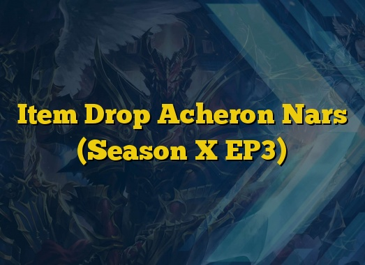 Item Drop Acheron Nars (Season X EP3)
