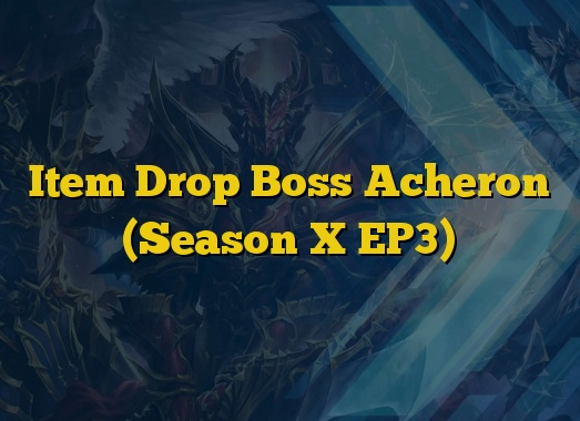 Item Drop Boss Acheron (Season X EP3)