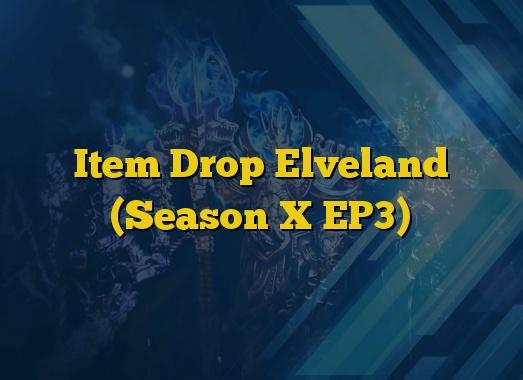 Item Drop Elveland (Season X EP3)