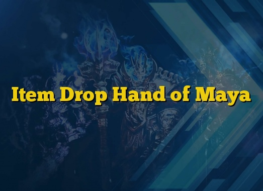 Item Drop Hand of Maya