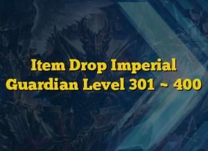 Item Drop Imperial Guardian Level 301 ~ 400