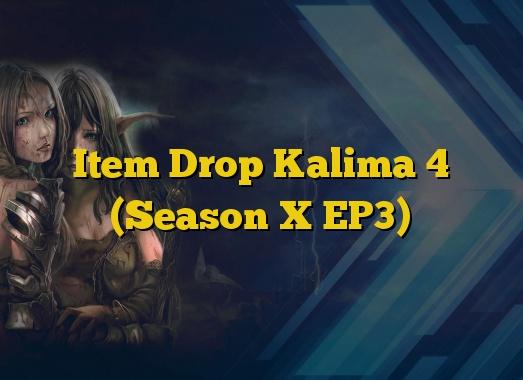 Item Drop Kalima 4 (Season X EP3)