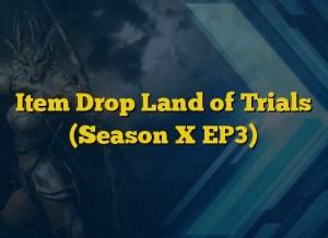 Item Drop Land of Trials (Season X EP3)