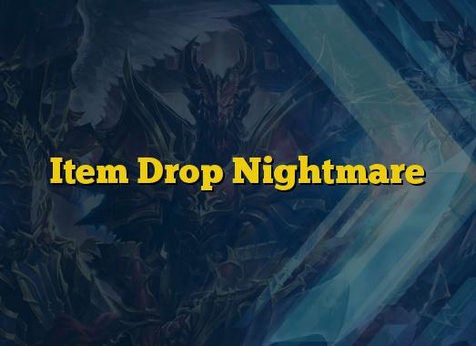 Item Drop Nightmare
