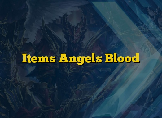 Items Angels Blood