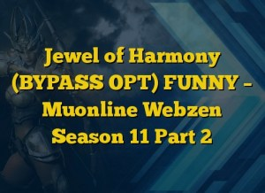 Jewel of Harmony (BYPASS OPT) FUNNY – Muonline Webzen Season 11 Part 2