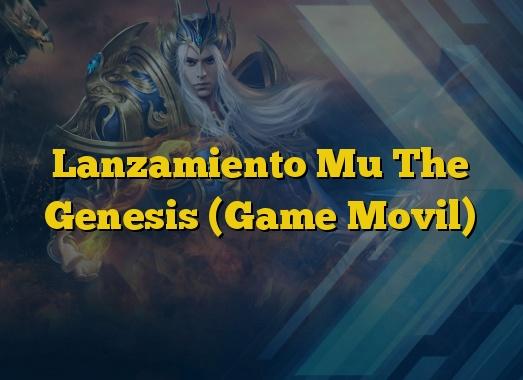 Lanzamiento Mu The Genesis (Game Movil)