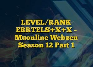 LEVEL/RANK ERRTELS+X+X – Muonline Webzen Season 12 Part 1