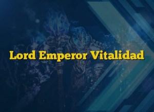 Lord Emperor Vitalidad