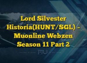 Lord Silvester Historia(HUNT/SGL) – Muonline Webzen Season 11 Part 2